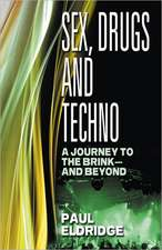 Sex, Drugs and Techno:  A Journey to the Brink - And Beyond