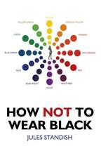How Not to Wear Black: And Discover Your True Colors