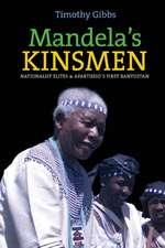 Mandela`s Kinsmen – Nationalist Elites and Apartheid`s First Bantustan