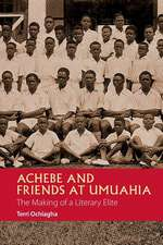 Achebe and Friends at Umuahia – The Making of a Literary Elite