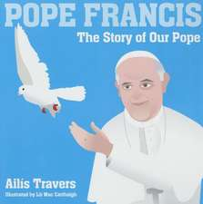 Pope Francis the Story of Our Pope