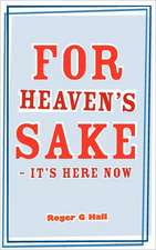 For Heaven's Sake - It's Here Now