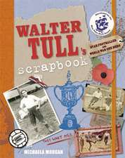 Walter Tull's Scrapbook:  Star Footballer and War Hero
