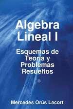 Algebra Lineal I - Esquemas de Teoria y Problemas Resueltos