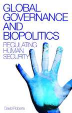 Global Governance and Biopolitics: Regulating Human Security