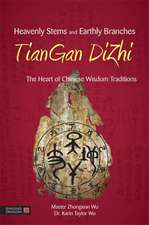 Heavenly Stems and Earthly Branches:  The Heart of Chinese Wisdom Traditions