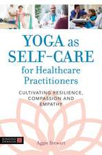 Yoga as Self-Care for Healthcare Practitioners: Cultivating Resilience, Compassion, and Empathy