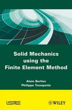Solid Mechanics using the Finte Element Method