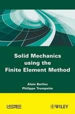 Solid Mechanics using the Finte Element Method