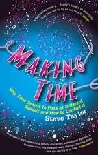 Making Time: Why Time Seems to Pass at Different Speeds and How to Control It