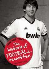 Imagine That - Football: The History of Football Rewritten
