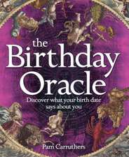 The Birthday Oracle:  Discover What Your Birth Date Reveals about You