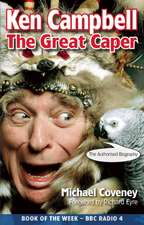 Ken Campbell:  The Authorised Biography