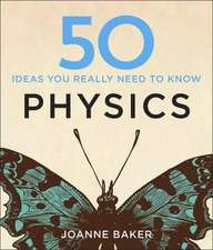 Baker, J: 50 Physics Ideas You Really Need to Know