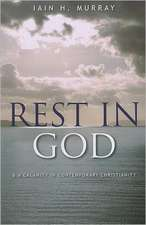 Rest in God:  & a Calamity in Contemporary Christianity