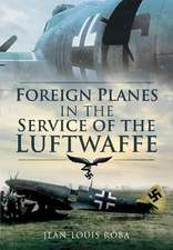 Foreign Planes in the Service of the Luftwaffe (1938-1945):  B Battalion's Experiences 1917