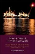 Power Games in the Caucasus: Azerbaijan's Foreign and Energy Policy Towards the West, Russia and the Middle East