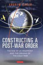 Constructing a Post-War Order: The Rise of US Hegemony and the Origins of the Cold War