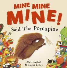 Mine Mine Mine! Said The Porcupine