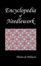 Encyclopedia of Needlework (Fully Illustrated)