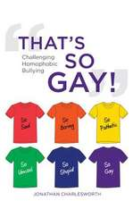 That's So Gay!:  Challenging Homophobic Bullying