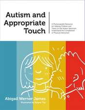 Autism and Appropriate Touch:  A Photocopiable Resource for Helping Children and Teens on the Autism Spectrum Understand the Complexities of Physical