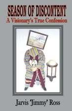 Season of Discontent (a Visionary's True Confession)