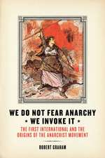 We Do Not Fear Anarchy - We Invoke It: The First International and the Origins of the Anarchist Movement