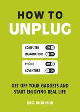 Dickinson, R: How to Unplug