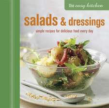 The Easy Kitchen: Salads & Dressings: Simple recipes for delicious food every day