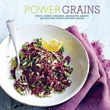 Power Grains: Spelt, farro, freekeh, amaranth, kamut, quinoa and other Ancient grains