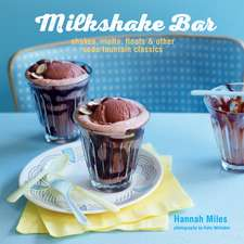 Milkshake Bar: Shakes, malts, floats and other soda fountain classics