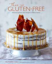This is Gluten-free: Delicious gluten-free recipes to bake it better