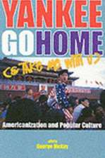 Yankee Go Home (& Take Me With U): Americanization and Popular Culture