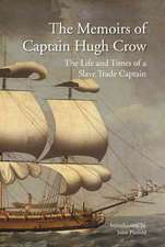 The Memoirs of Captain Hugh Crow: The Life and Times of a Slave Trade Captain