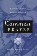 Common Prayer: A Muslim-Christian Spiritual Anthology