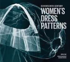 Seventeenth-Century Women's Dress Patterns, Book 1:  Contemporary Prints