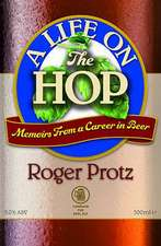 A Life on the Hop:  Memoirs from a Career in Beer