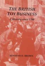 The British Toy Business:  A History Since 1700