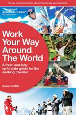 Work Your Way Around the World, 14th Edition: A Fresh and Fully Up-to-Date Guide for the Modern Working Traveller