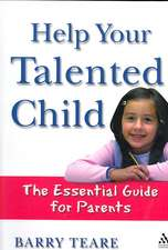 Help Your Talented Child:  An Essential Guide for Parents