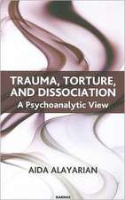 Trauma, Torture, and Dissociation:  A Psychoanalytic View