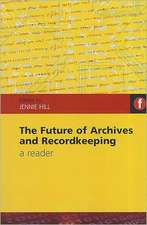 The Future of Archives and Recordkeeping: A Reader