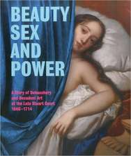 Beauty, Sex and Power a Story of Debauchery and Decadent Art at the Late Stuart Court (1660 - 1714)