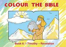 Colour the Bible Book 6:  1 Timothy - Revelation