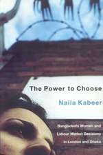Power to Choose:  Bangladeshi Women and Labour Market Decisions in London and Dhaka