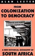From Colonization to Democracy: A New Historical Geography of South Africa