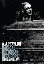 A. J. P. Taylor:  Radical Historian of Europe