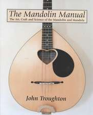Mandolin Manual, The: the Art, Craft and Science of the Mandolin and Mandola