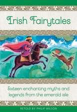 Irish Fairy Tales: Sixteen Enchanting Myths and Legends from Ireland